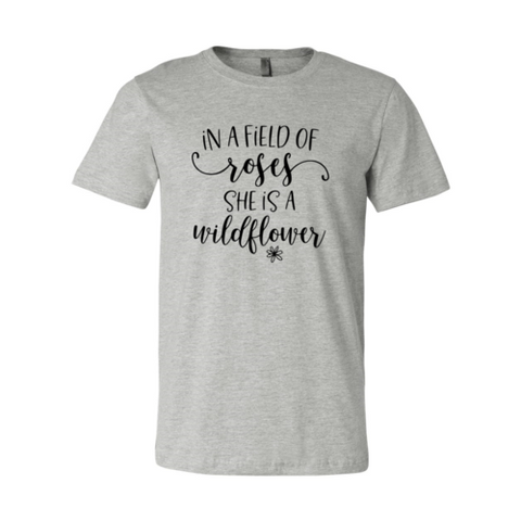 In A Field Of Roses I'm A Wildflower Shirt - Joy's Beauty Store