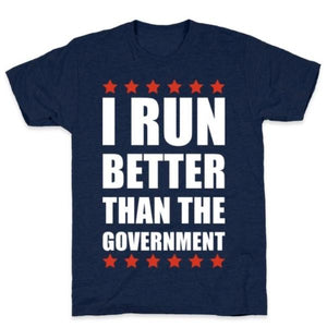 I RUN BETTER THAN THE GOVERNMENT T-SHIRT - Joy's Beauty Store