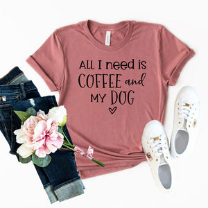 All I Need Is Coffee And My Dog Shirt - Joy's Beauty Store
