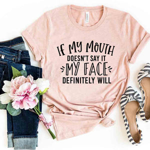 If My Mouth Doesn't Say It My Face Shirt - Joy's Beauty Store