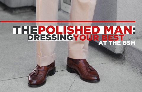 The Polished Man: Dressing your best at the BSM