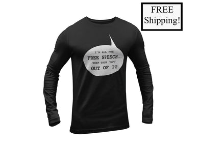 I'm All for Free Speech Long Sleeve Shirt