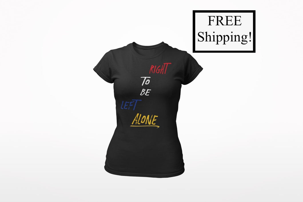 Right to Be Left Alone Women's T Shirt