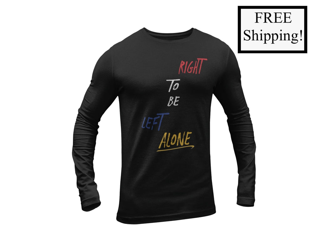 Right to Be Left Alone Long Sleeve Shirt