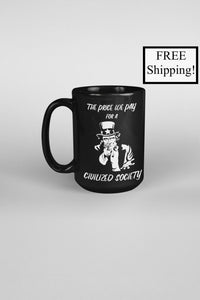 The Price We Pay for a Civilized Society 15oz Mug