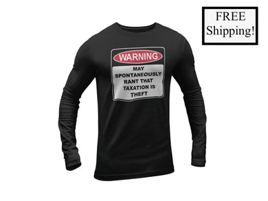 Warning Rant Taxation is Theft Long Sleeve