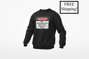 Warning Rant Taxation is Theft Sweatshirt