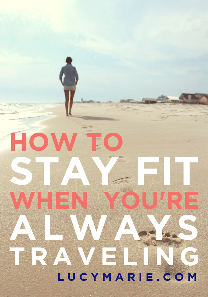 Tips for Staying Fit When You're Always Traveling