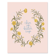 Chin Up Buttercup - Print