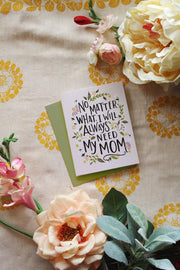 I'll Always Need My Mom - A2 Note Card