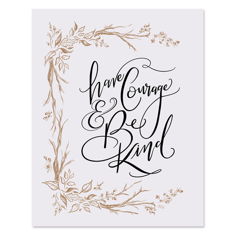 Have Courage & Be Kind - Print & Canvas