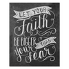 Let Your Faith Be Bigger Than Your Fear - Print & Canvas