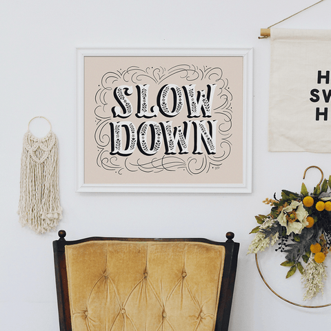 Slow Down - Print & Canvas
