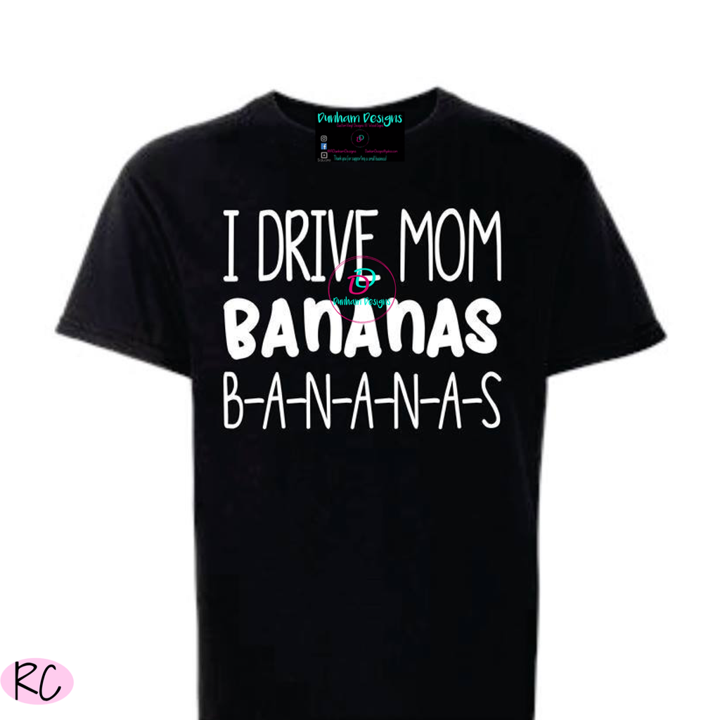 I Drive My Mom Bananas