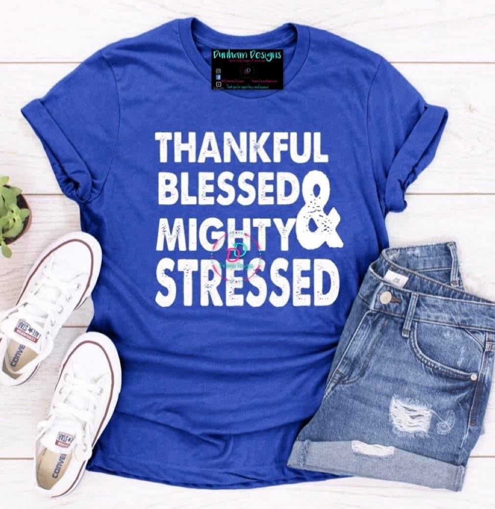 Thankful Blessed & Mighty Stressed