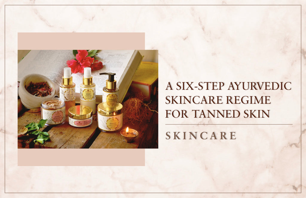 A Six-Step Ayurvedic Skincare Regime For Tanned Skin