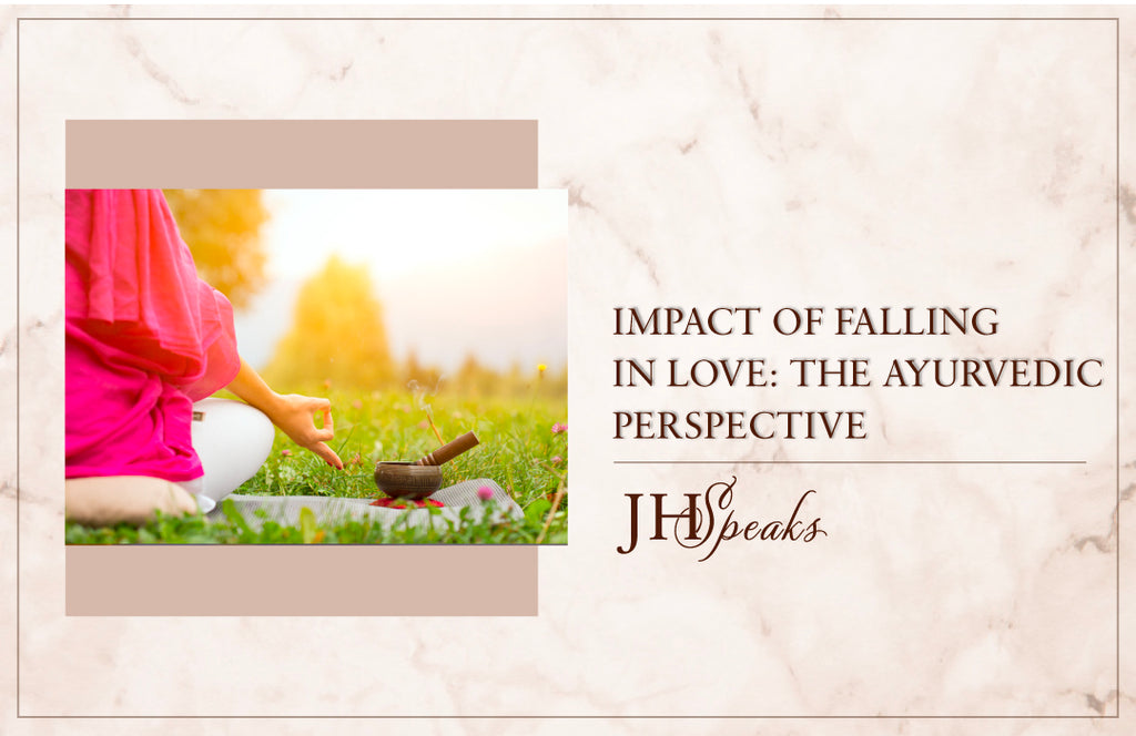 Impact of Falling in Love: The Ayurvedic Perspective (2021)