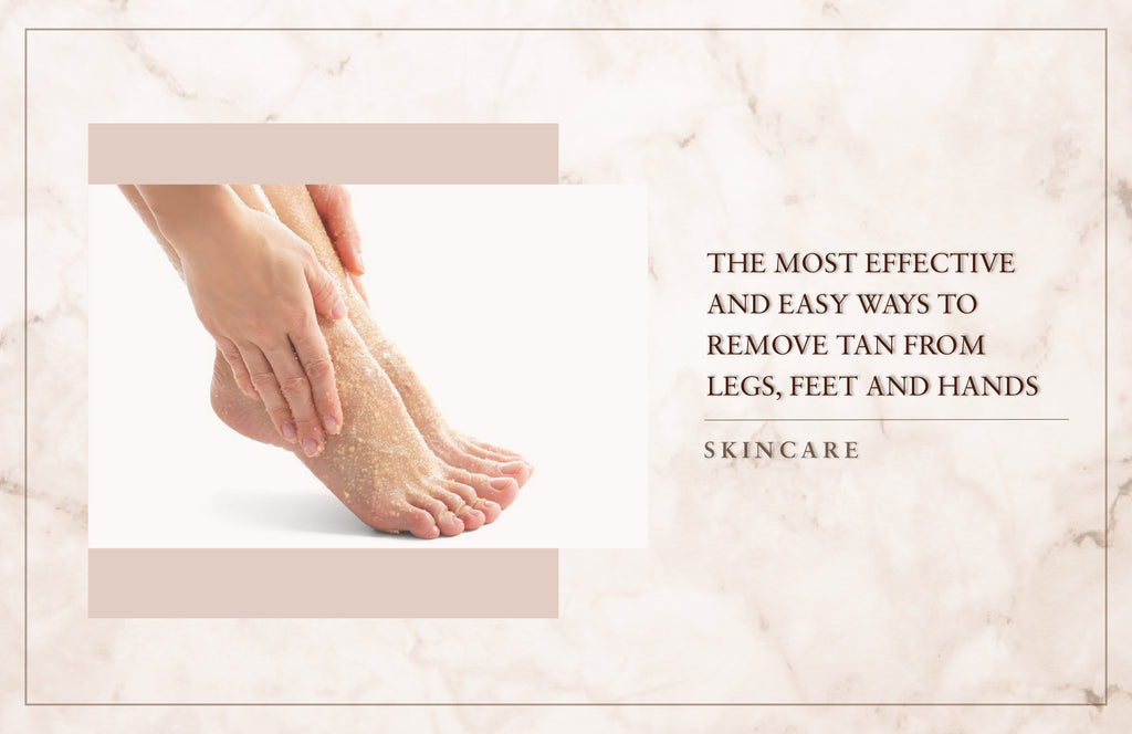 The Most Effective & Easy Ways To Remove Tan From Legs, Feet And Hands