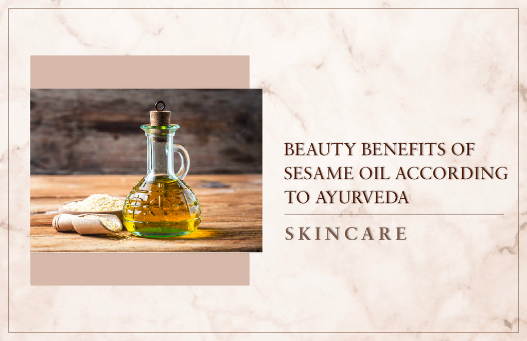 Beauty Benefits of Sesame Oil according to Ayurveda