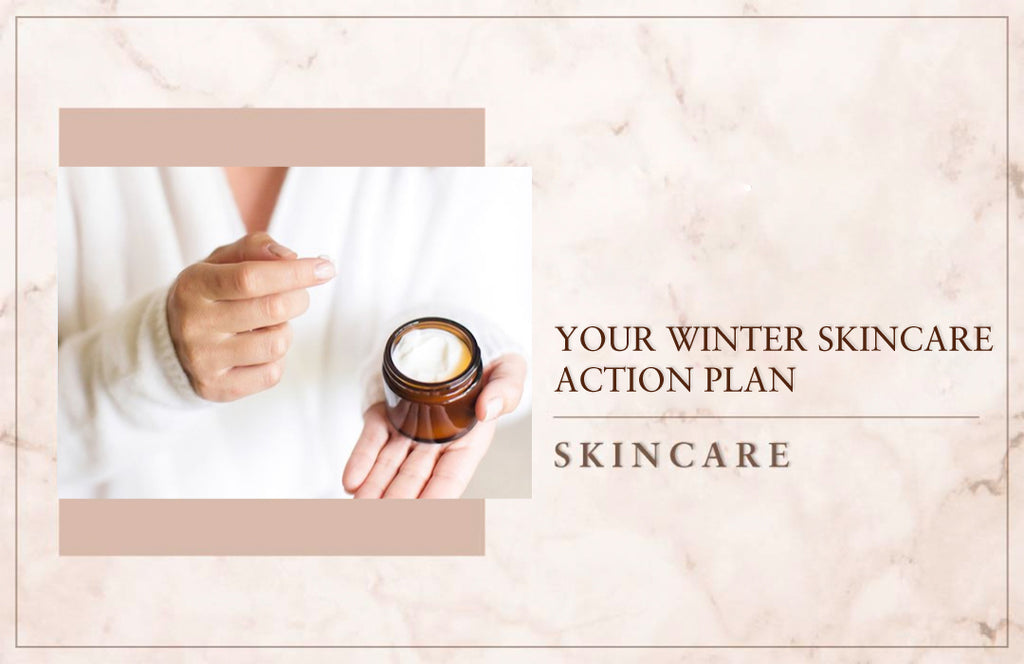 Your Winter Skincare Action Plan