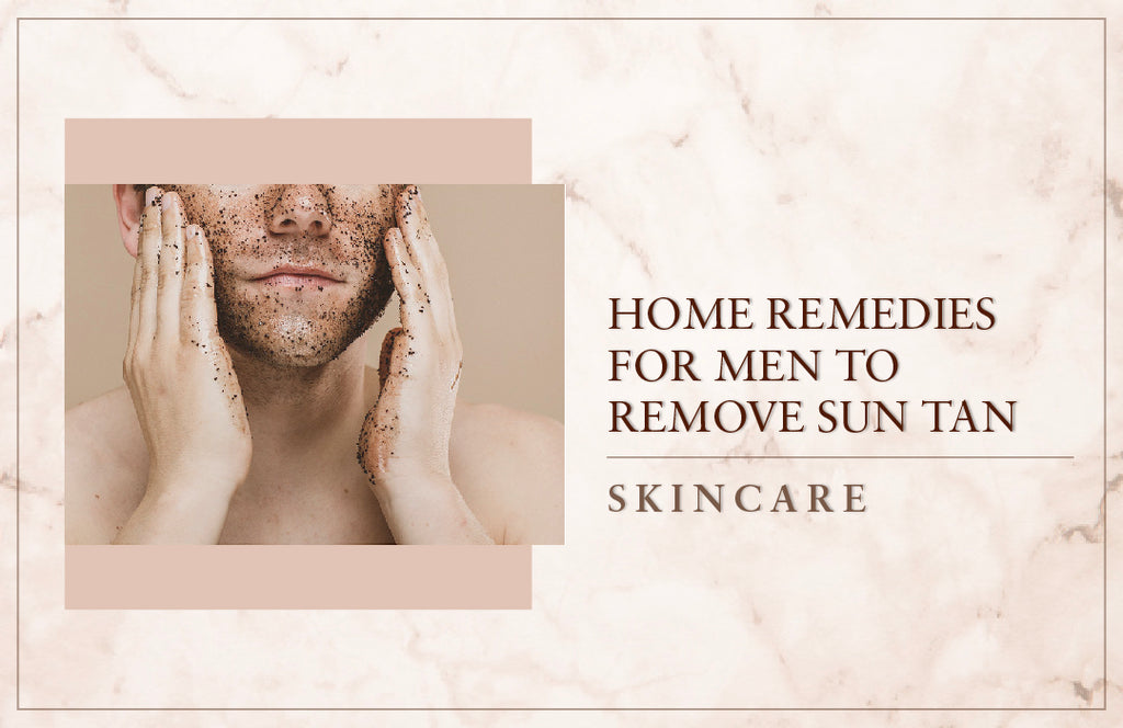Home Remedies For Men To Remove Sun Tan
