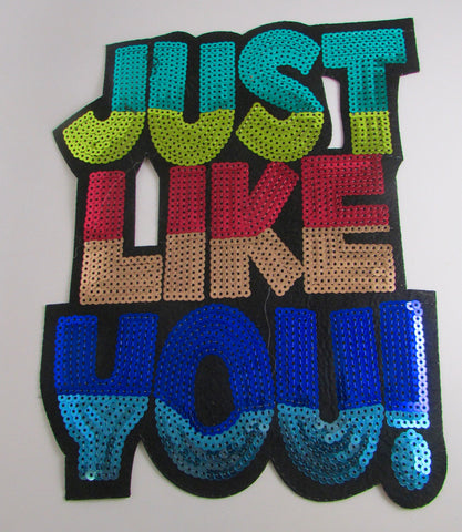 "JUST LIKE YOU Words with Multi-Colored Iron On or Sew Sequins 10"" x 8"""