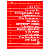 NFPA 1720 Standard for the Organization and Deployment of Fire Suppression Operations, Emergency Medical Operations, and Special Operations to the Public by Volunteer Fire Departments, 2014 Ed.