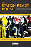 The Station Ready Rookie: Firefighter Preparation Beyond the State Skills Test, 2nd Ed.