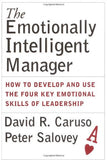 The Emotionally Intelligent Manager: How To Develop and Use the Four Key Emotional Skills of Leadership