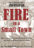 Fire in a Small Town: How volunteers civilized the rural West, and how civilization betrayed them