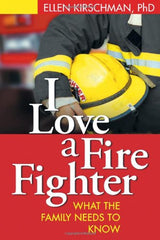 I Love A Fire Fighter - What the Family Needs to Know