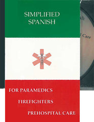 Simplified Spanish for Firefighters, Paramedics, and Prehospital Care