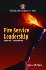 Fire Service Leadership: Theories & Practices