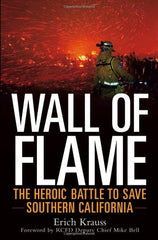 Wall of Flame: The Heroic Battle to Save Southern California