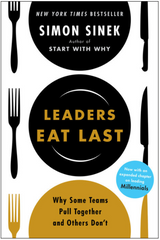 Leaders Eat Last: Wy Some Teams Pull Together and Other Don't