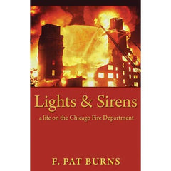 Lights & Sirens: A Life on the Chicago Fire Department