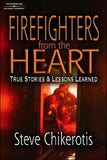 Firefighters from the Heart - True Stories and Lessons Learned