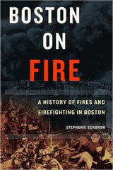 Boston on Fire: A History of Fires and Firefighting in Boston