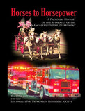 Horses to Horsepower: A Pictorial History of the Apparatus of the Los Angeles City Fire Department