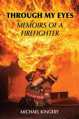 Through My Eyes: Memoirs of a Firefighter