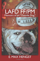 "LAFD FF/PM: Memoirs of an ""Outside Dog"""
