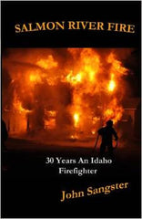 Salmon River Fire: 30 Years An Idaho Firefighter