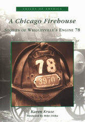 A CHICAGO FIREHOUSE: Stories of Wrigleyville's Engine 78