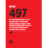 NFPA 497: Recommended Practice for the Classification of Flammable Liquids, Gases, or Vapors and of Hazardous (Classified) Locations for Electrical Installations in Chemical Process Areas, 2017 Edition