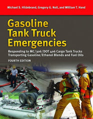 Gasoline Tank Truck Emergencies: Guidelines & Procedures, 4th Ed. Responding to MC/306/DOT 406 Cargo Tank Trucks Transporting Gasoline/Ethanol Blends and Fuel Oils