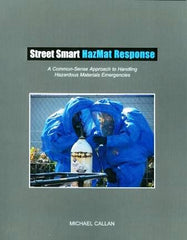 Street Smart Hazmat Response: Common Sense Approach to Handling Hazmat Emergencies