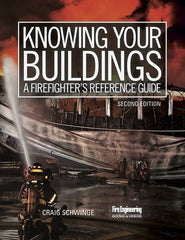 Knowing Your Buildings: A Firefighter's Reference Guide, 2nd Ed.