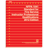 NFPA 1041: Standard for Fire Service Instructor Professional Qualifications, 2012 Ed.