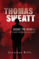 Thomas Sweatt: Inside the Mind of DC's Most Notorious Arsonist
