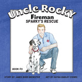 Uncle Rocky, Fireman - Sparky's Rescue - Book 3